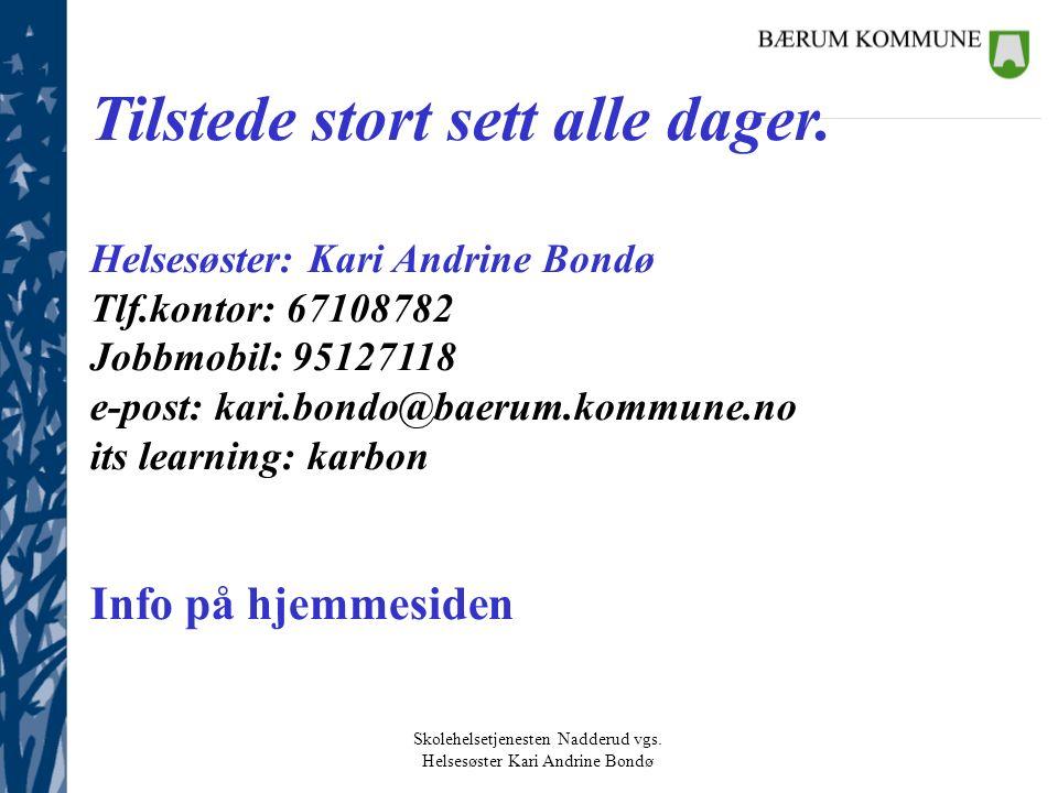Skolehelsetjenesten Nadderud vgs. Helsesøster Kari Andrine Bondø Tilstede stort sett alle dager.