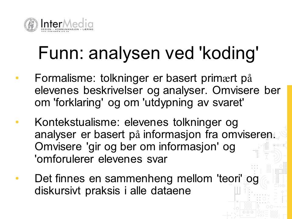 Funn: analysen ved koding Formalisme: tolkninger er basert prim æ rt p å elevenes beskrivelser og analyser.