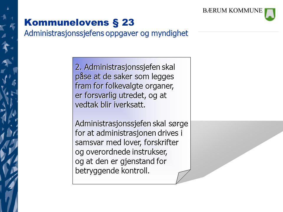 Administrasjonssjefens oppgaver og myndighet Kommunelovens § 23 Administrasjonssjefens oppgaver og myndighet 2. Administrasjonssjefen skal påse at de