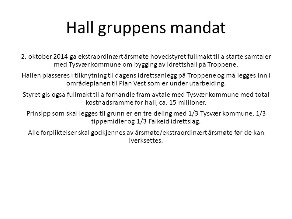Hall gruppens mandat 2. oktober 2014 ga ekstraordinært årsmøte hovedstyret fullmakt til å starte samtaler med Tysvær kommune om bygging av idrettshall