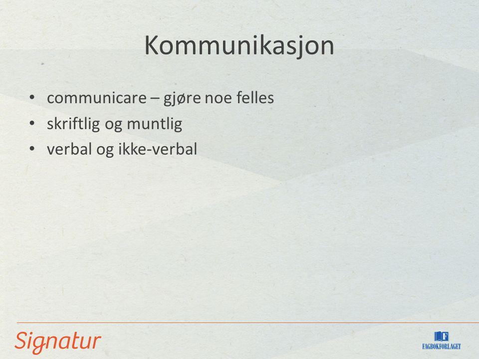 Kommunikasjon communicare – gjøre noe felles skriftlig og muntlig verbal og ikke-verbal