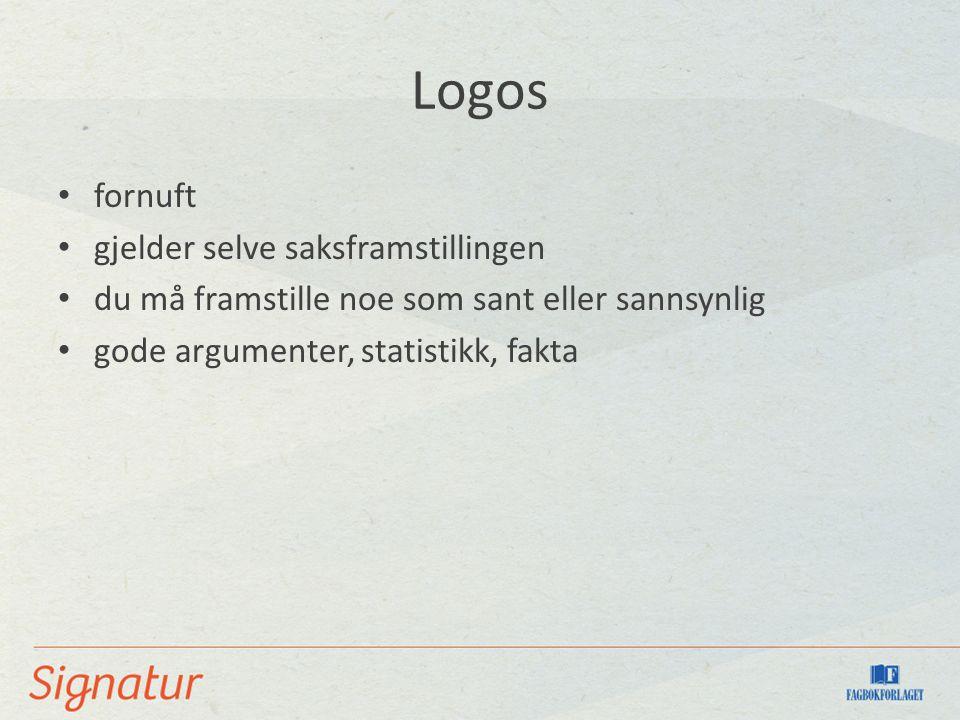 Logos fornuft gjelder selve saksframstillingen du må framstille noe som sant eller sannsynlig gode argumenter, statistikk, fakta