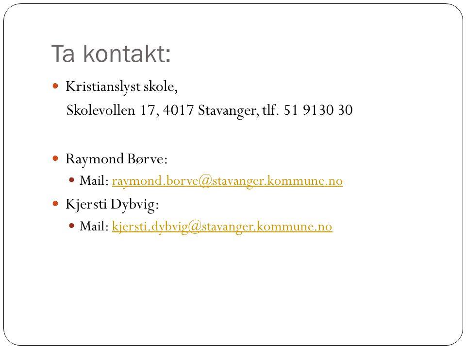 Ta kontakt: Kristianslyst skole, Skolevollen 17, 4017 Stavanger, tlf. 51 9130 30 Raymond Børve: Mail: raymond.borve@stavanger.kommune.noraymond.borve@