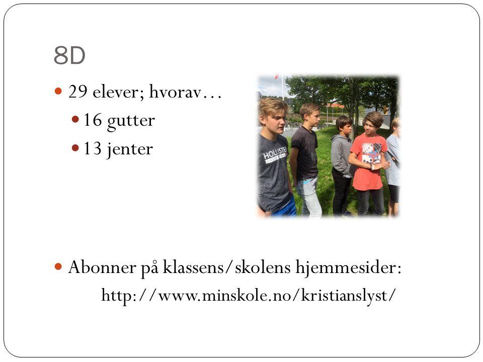 8D 29 elever; hvorav… 16 gutter 13 jenter Abonner på klassens/skolens hjemmesider: http://www.minskole.no/kristianslyst/
