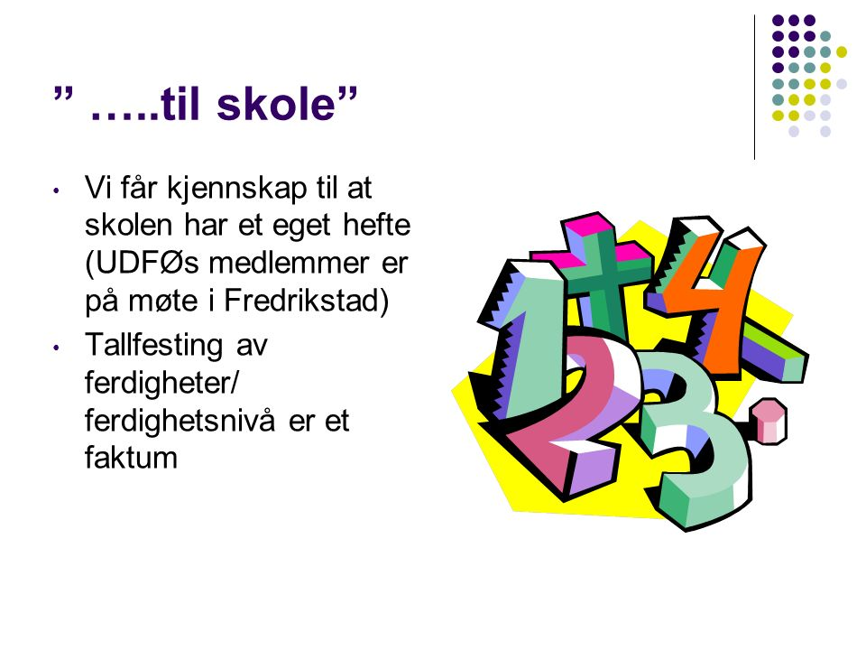 …..til skole Vi får kjennskap til at skolen har et eget hefte (UDFØs medlemmer er på møte i Fredrikstad) Tallfesting av ferdigheter/ ferdighetsnivå er et faktum