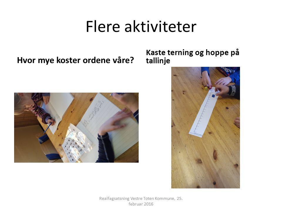 Flere aktiviteter Hvor mye koster ordene våre? Kaste terning og hoppe på tallinje Realfagsatsning Vestre Toten Kommune, 25. februar 2016