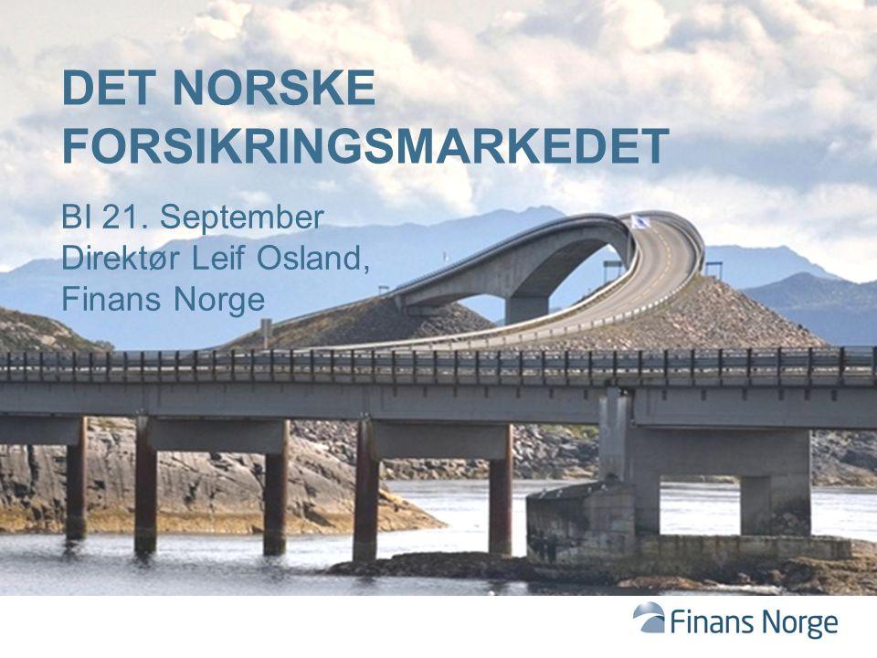 DET NORSKE FORSIKRINGSMARKEDET BI 21. September Direktør Leif Osland, Finans Norge