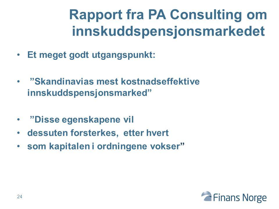 Et meget godt utgangspunkt: Skandinavias mest kostnadseffektive innskuddspensjonsmarked Disse egenskapene vil dessuten forsterkes, etter hvert som kapitalen i ordningene vokser 24 Rapport fra PA Consulting om innskuddspensjonsmarkedet