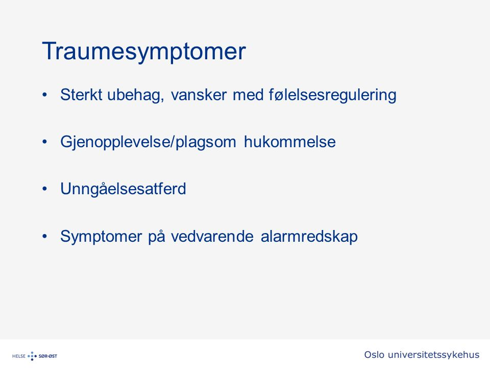 Traumesymptomer Sterkt ubehag, vansker med følelsesregulering Gjenopplevelse/plagsom hukommelse Unngåelsesatferd Symptomer på vedvarende alarmredskap