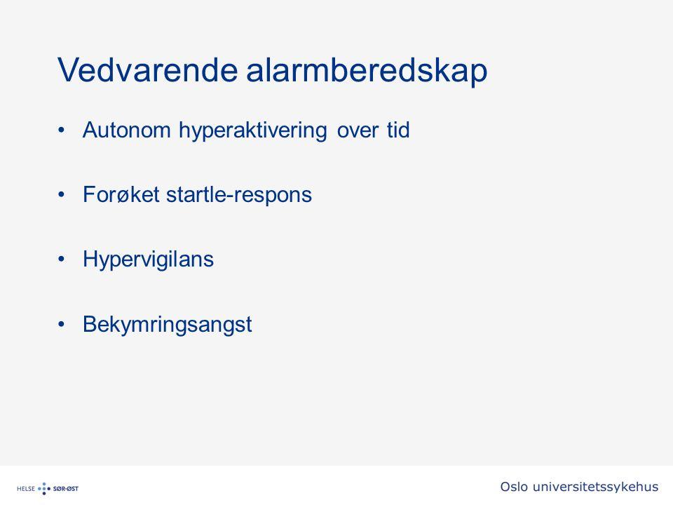 Vedvarende alarmberedskap Autonom hyperaktivering over tid Forøket startle-respons Hypervigilans Bekymringsangst
