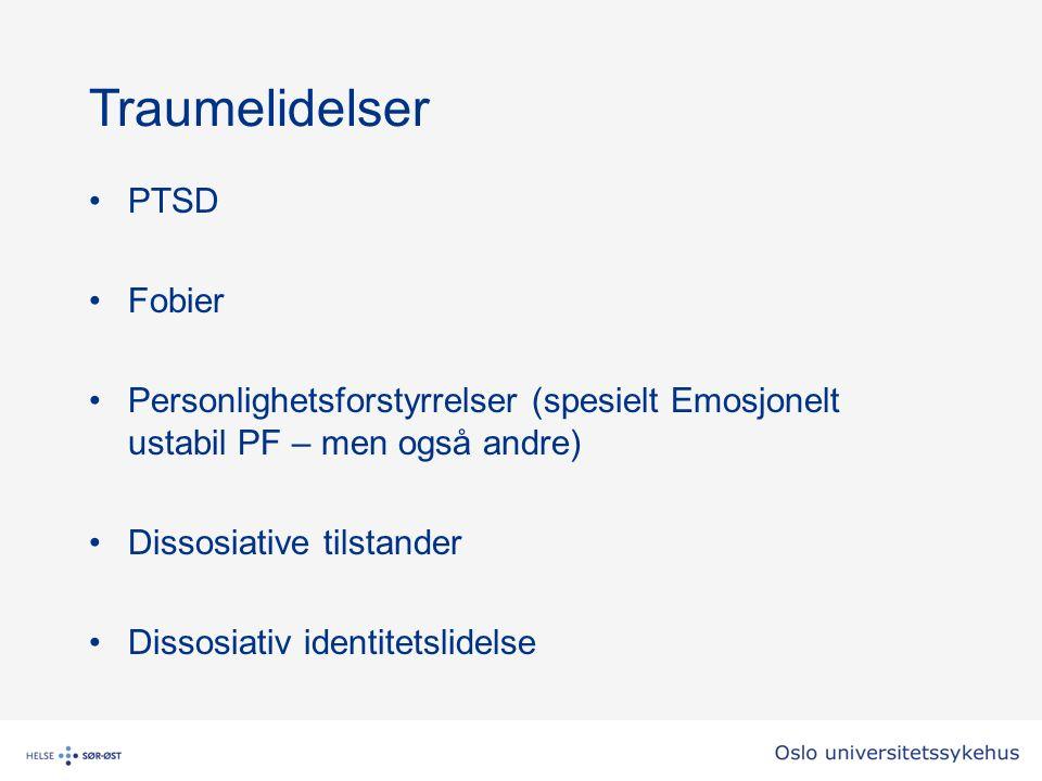 Traumelidelser PTSD Fobier Personlighetsforstyrrelser (spesielt Emosjonelt ustabil PF – men også andre) Dissosiative tilstander Dissosiativ identitetslidelse