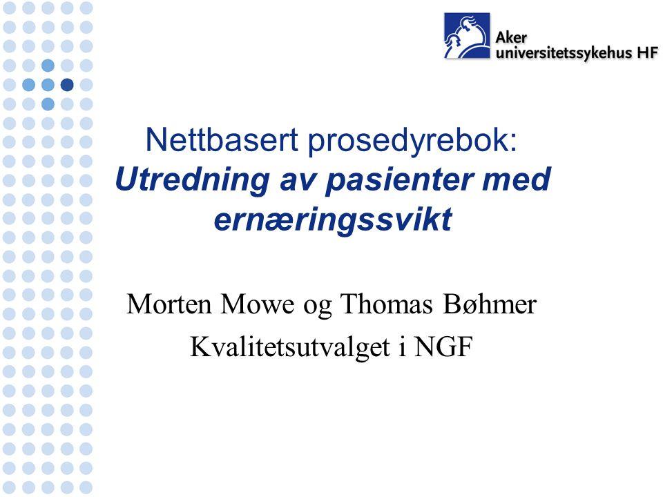Nettbasert prosedyrebok: Utredning av pasienter med ernæringssvikt Morten Mowe og Thomas Bøhmer Kvalitetsutvalget i NGF