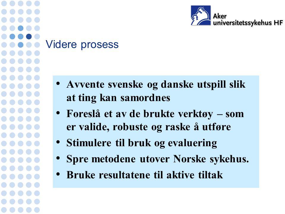 Videre prosess Avvente svenske og danske utspill slik at ting kan samordnes Foreslå et av de brukte verktøy – som er valide, robuste og raske å utføre Stimulere til bruk og evaluering Spre metodene utover Norske sykehus.