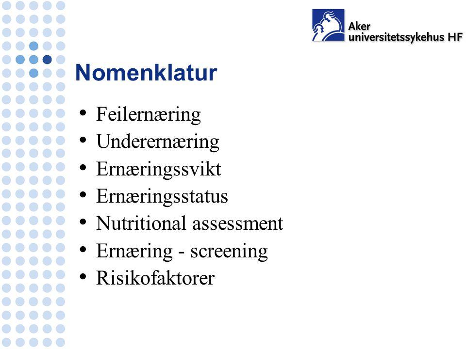 Nomenklatur Feilernæring Underernæring Ernæringssvikt Ernæringsstatus Nutritional assessment Ernæring - screening Risikofaktorer