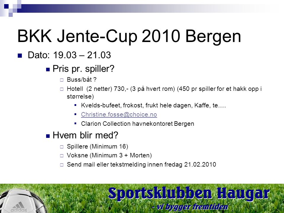 3 Classification: Internal Status: Draft BKK Jente-Cup 2010 Bergen Dato: 19.03 – 21.03 Pris pr. spiller?  Buss/båt ?  Hotell (2 netter) 730,- (3 på