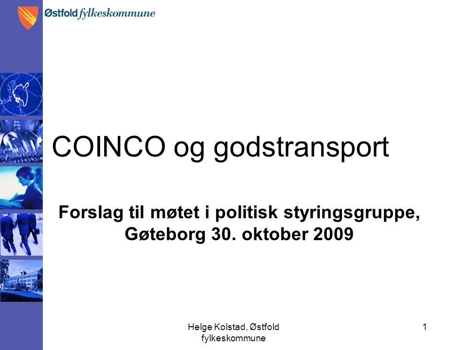 Helge Kolstad, Østfold fylkeskommune 1 COINCO og godstransport Forslag til møtet i politisk styringsgruppe, Gøteborg 30.