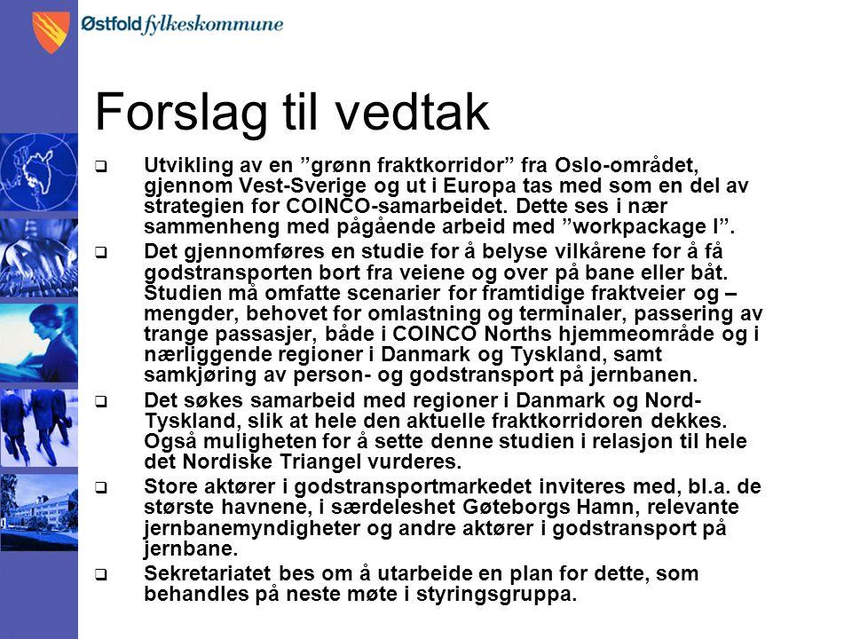 Forslag til vedtak  Utvikling av en grønn fraktkorridor fra Oslo-området, gjennom Vest-Sverige og ut i Europa tas med som en del av strategien for COINCO-samarbeidet.