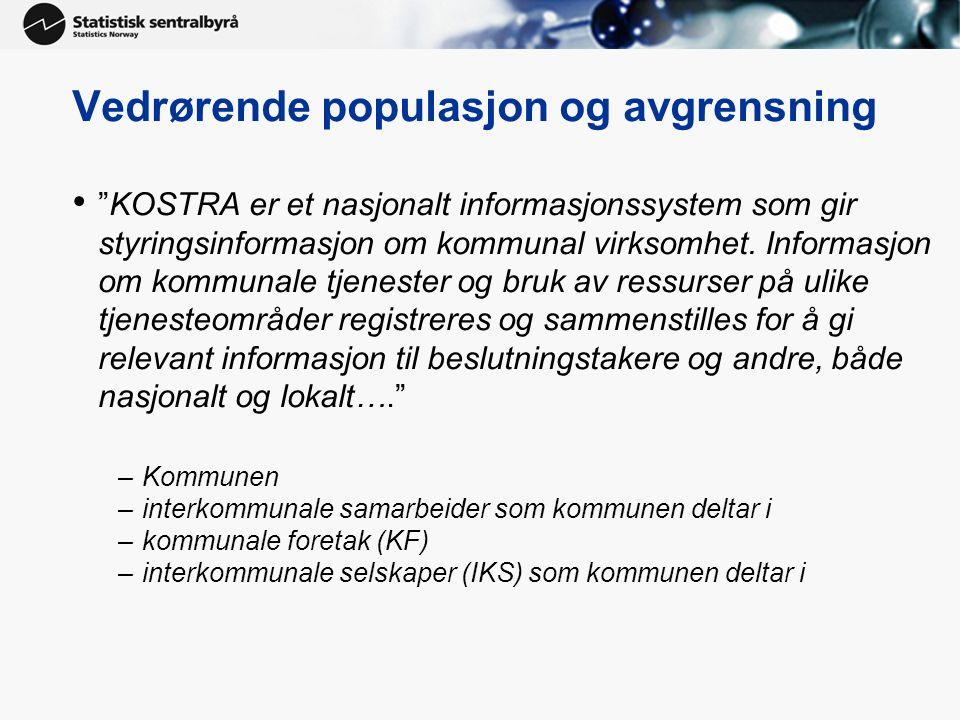 Vedrørende populasjon og avgrensning KOSTRA er et nasjonalt informasjonssystem som gir styringsinformasjon om kommunal virksomhet.