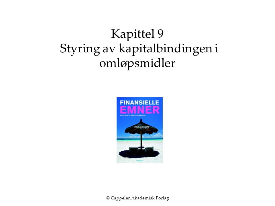 © Cappelen Akademisk Forlag Kapittel 9 Styring av kapitalbindingen i omløpsmidler