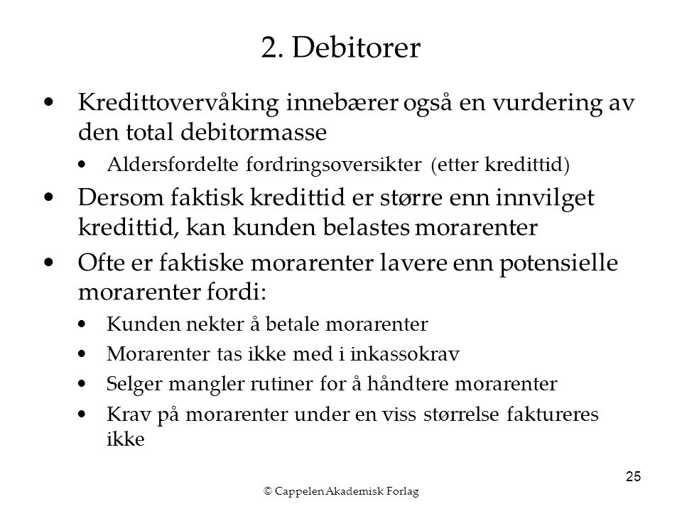 © Cappelen Akademisk Forlag 25 2. Debitorer Kredittovervåking innebærer også en vurdering av den total debitormasse Aldersfordelte fordringsoversikter