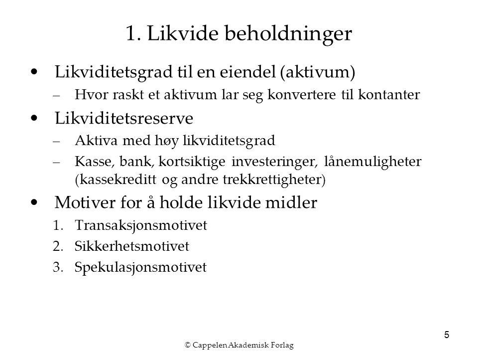© Cappelen Akademisk Forlag 5 1. Likvide beholdninger Likviditetsgrad til en eiendel (aktivum) –Hvor raskt et aktivum lar seg konvertere til kontanter