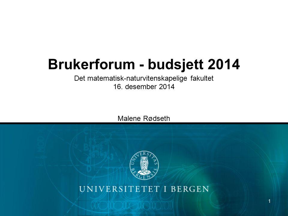 1 Brukerforum - budsjett 2014 Det matematisk-naturvitenskapelige fakultet 16. desember 2014 Malene Rødseth