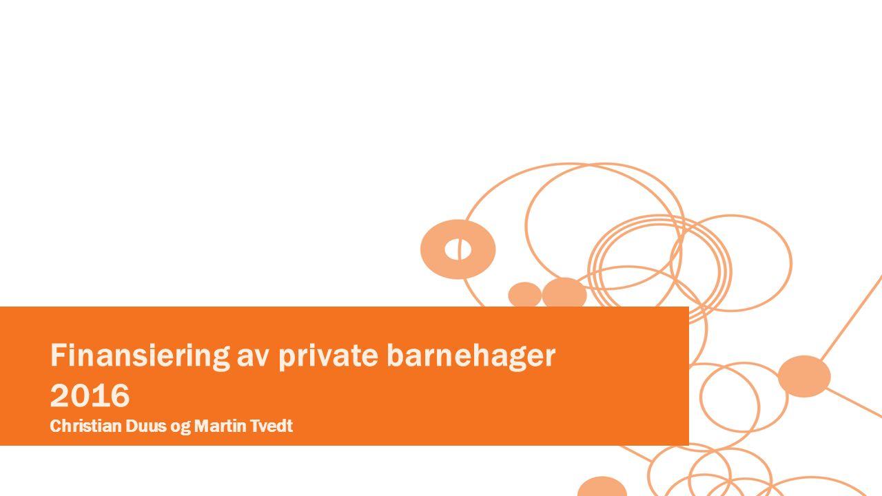 Finansiering av private barnehager 2016 Christian Duus og Martin Tvedt