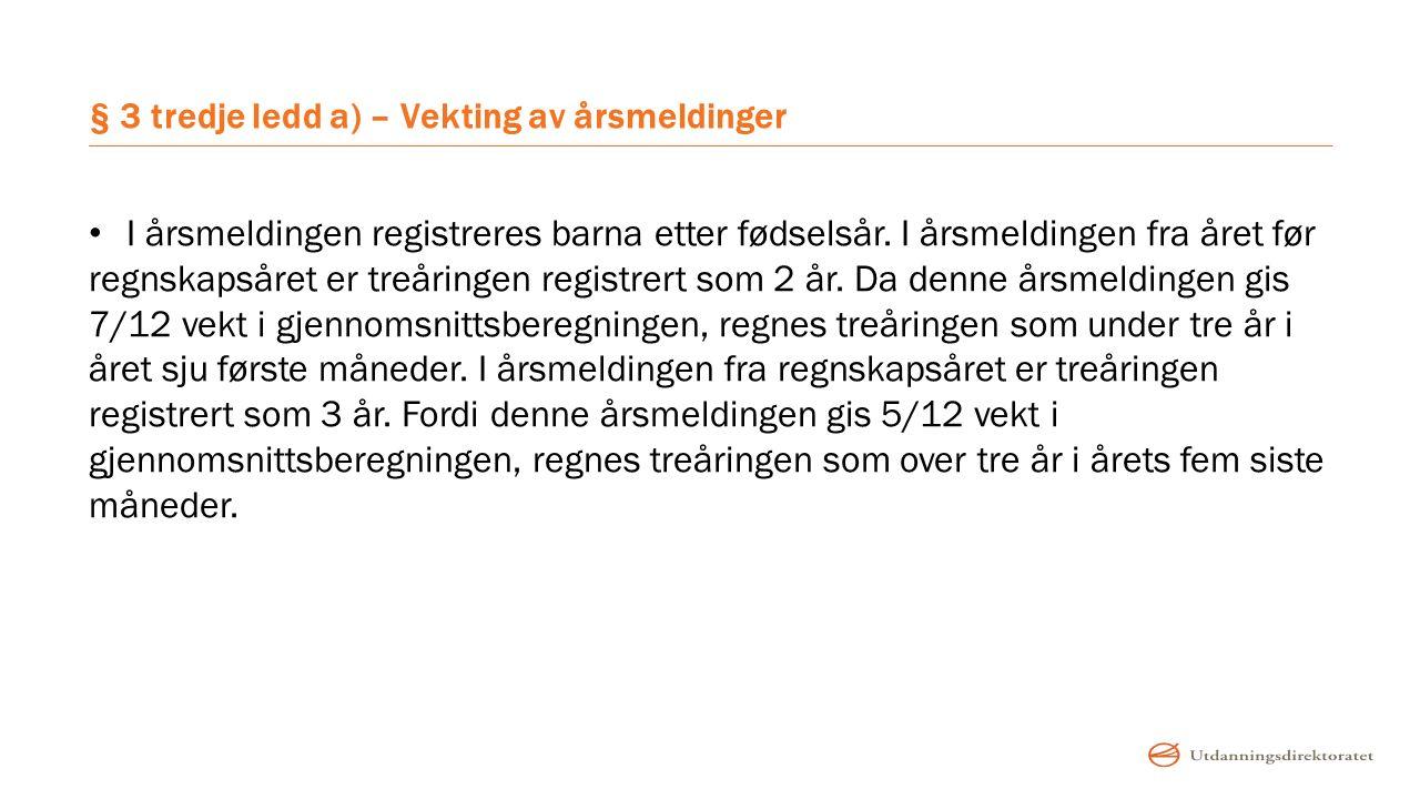 § 3 tredje ledd a) – Vekting av årsmeldinger I årsmeldingen registreres barna etter fødselsår.