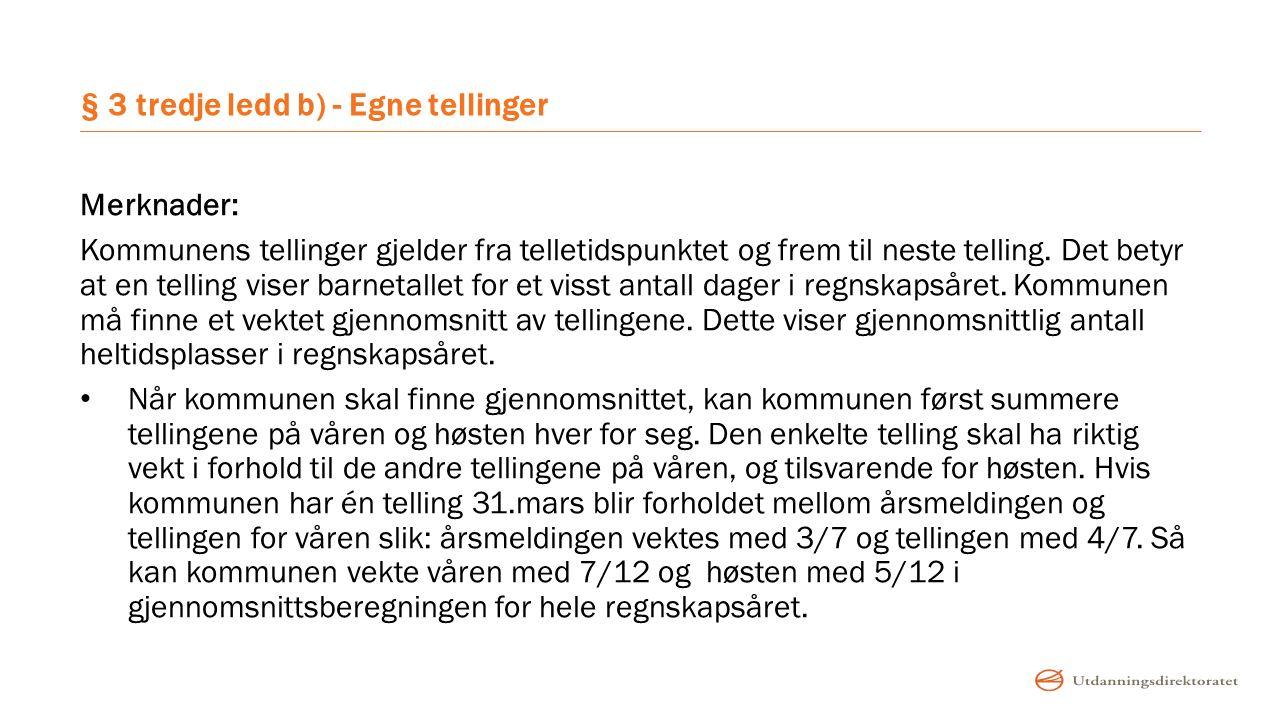 § 3 tredje ledd b) - Egne tellinger Merknader: Kommunens tellinger gjelder fra telletidspunktet og frem til neste telling. Det betyr at en telling vis