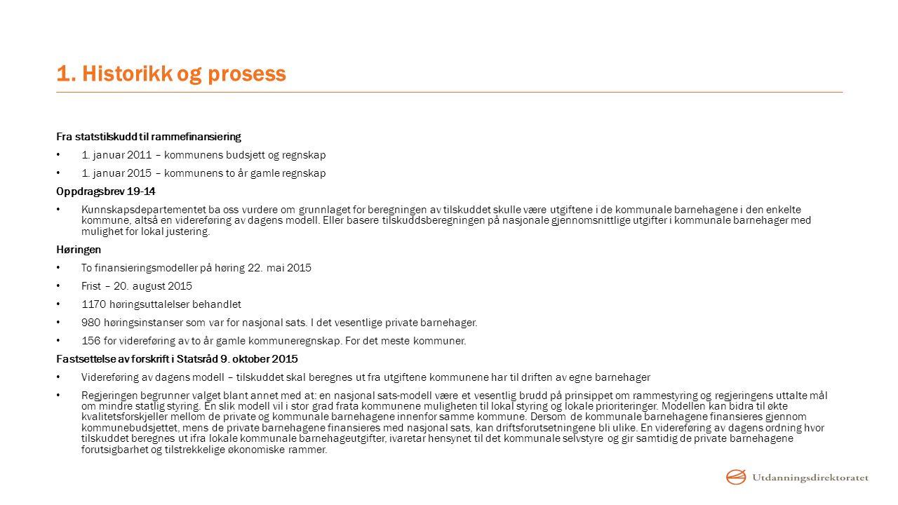 1. Historikk og prosess Fra statstilskudd til rammefinansiering 1. januar 2011 – kommunens budsjett og regnskap 1. januar 2015 – kommunens to år gamle