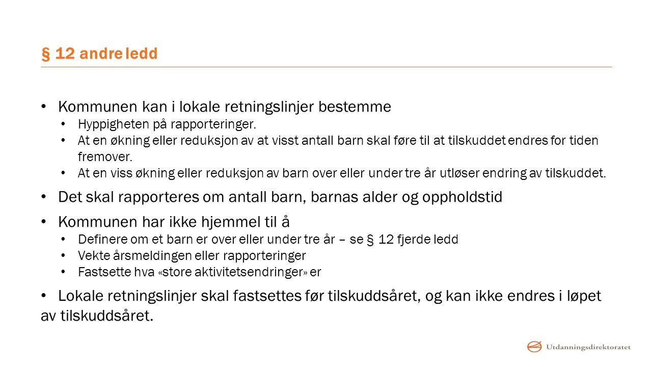 § 12 andre ledd Kommunen kan i lokale retningslinjer bestemme Hyppigheten på rapporteringer.