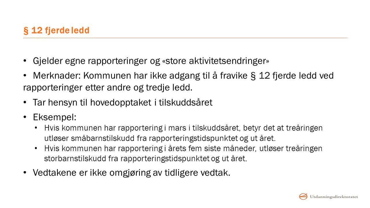 § 12 fjerde ledd Gjelder egne rapporteringer og «store aktivitetsendringer» Merknader: Kommunen har ikke adgang til å fravike § 12 fjerde ledd ved rap