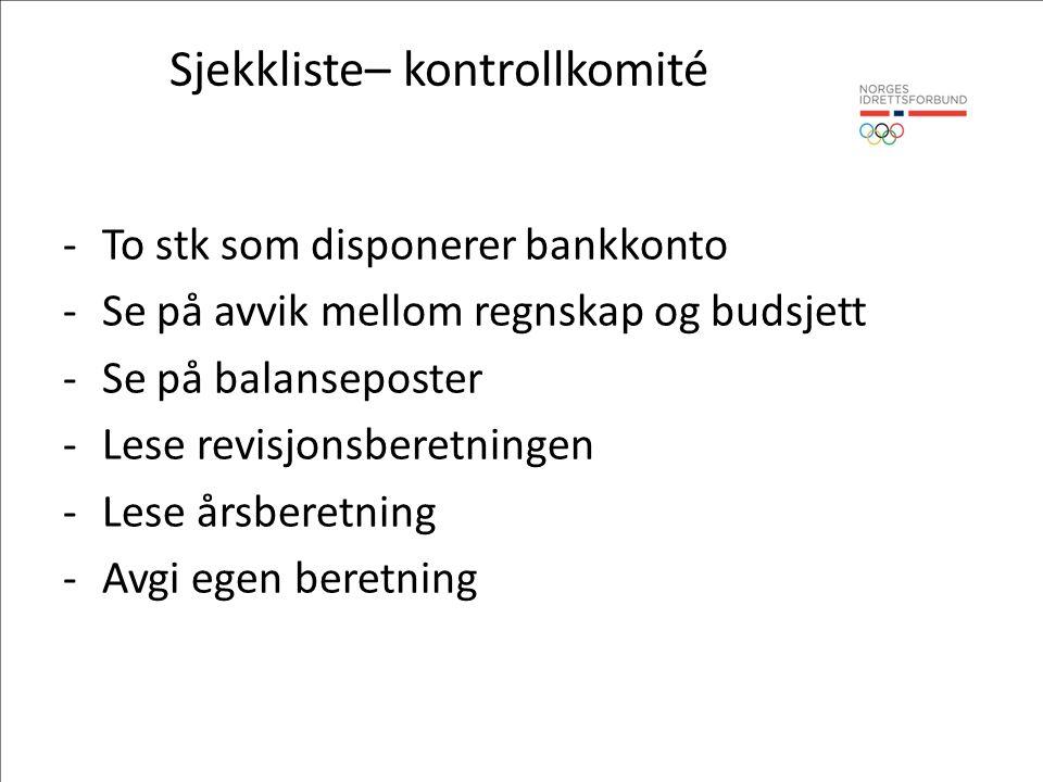Sjekkliste– kontrollkomité -To stk som disponerer bankkonto -Se på avvik mellom regnskap og budsjett -Se på balanseposter -Lese revisjonsberetningen -Lese årsberetning -Avgi egen beretning