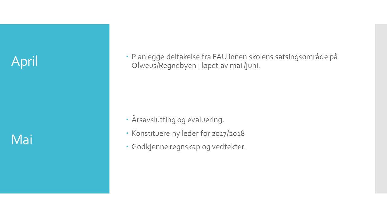 April Mai  Planlegge deltakelse fra FAU innen skolens satsingsområde på Olweus/Regnebyen i løpet av mai /juni.