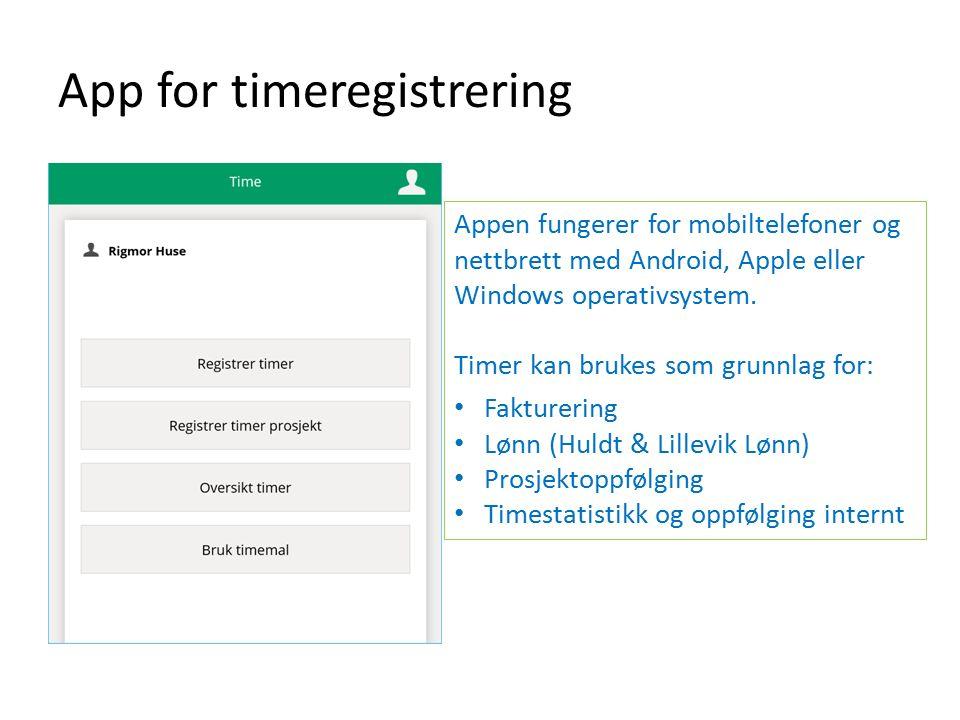 App for timeregistrering Appen fungerer for mobiltelefoner og nettbrett med Android, Apple eller Windows operativsystem. Timer kan brukes som grunnlag