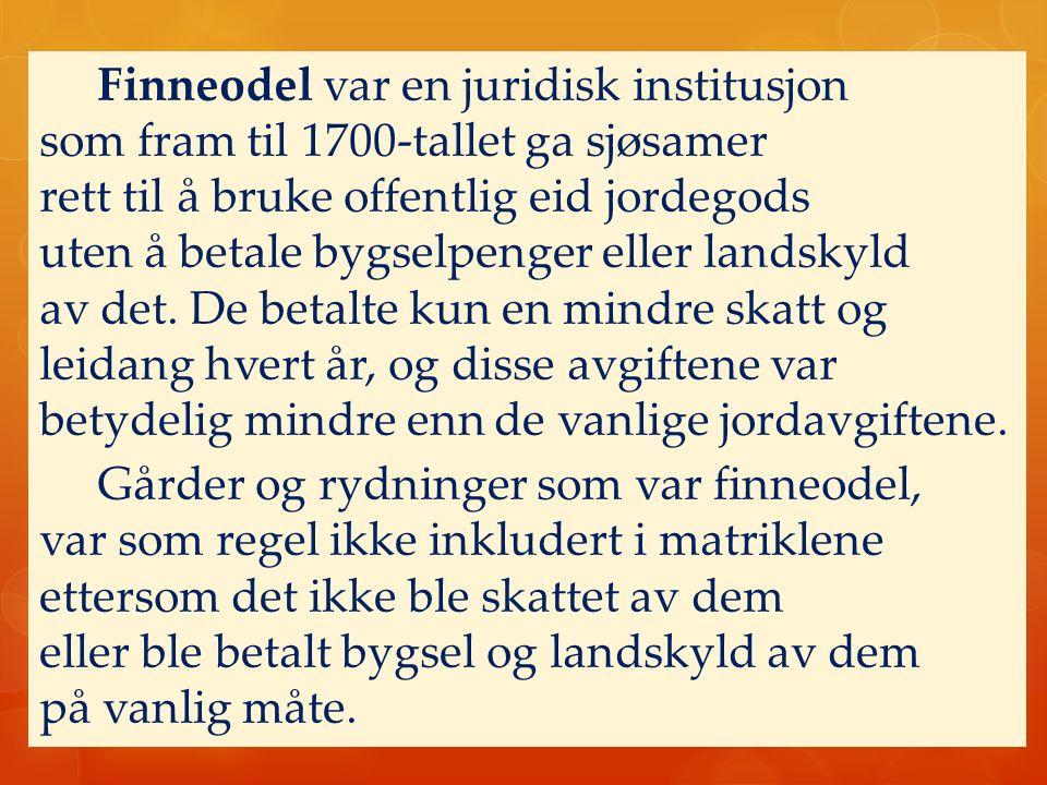 Finneodel var en juridisk institusjon som fram til 1700-tallet ga sjøsamer rett til å bruke offentlig eid jordegods uten å betale bygselpenger eller l
