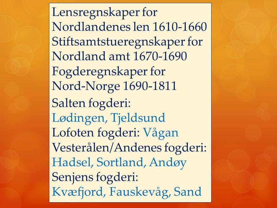 Lensregnskaper for Nordlandenes len 1610-1660 Stiftsamtstueregnskaper for Nordland amt 1670-1690 Fogderegnskaper for Nord-Norge 1690-1811 Salten fogde