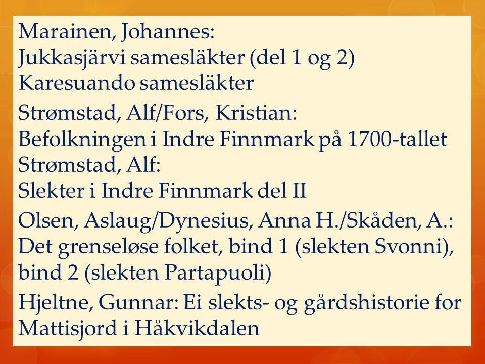 Marainen, Johannes: Jukkasjärvi samesläkter (del 1 og 2) Karesuando samesläkter Strømstad, Alf/Fors, Kristian: Befolkningen i Indre Finnmark på 1700-t