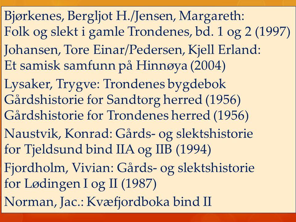 Bjørkenes, Bergljot H./Jensen, Margareth: Folk og slekt i gamle Trondenes, bd. 1 og 2 (1997) Johansen, Tore Einar/Pedersen, Kjell Erland: Et samisk sa