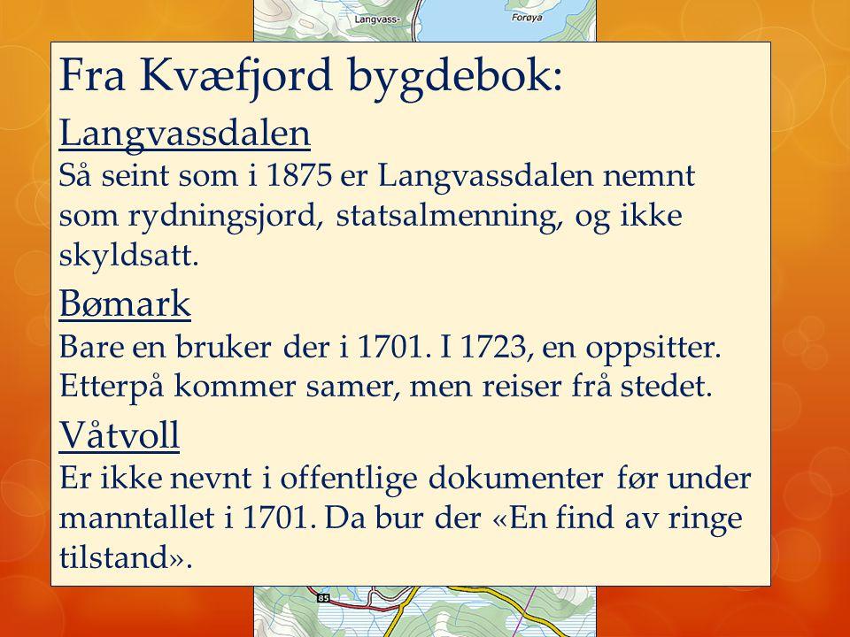 Fra Kvæfjord bygdebok: Langvassdalen Så seint som i 1875 er Langvassdalen nemnt som rydningsjord, statsalmenning, og ikke skyldsatt. Bømark Bare en br