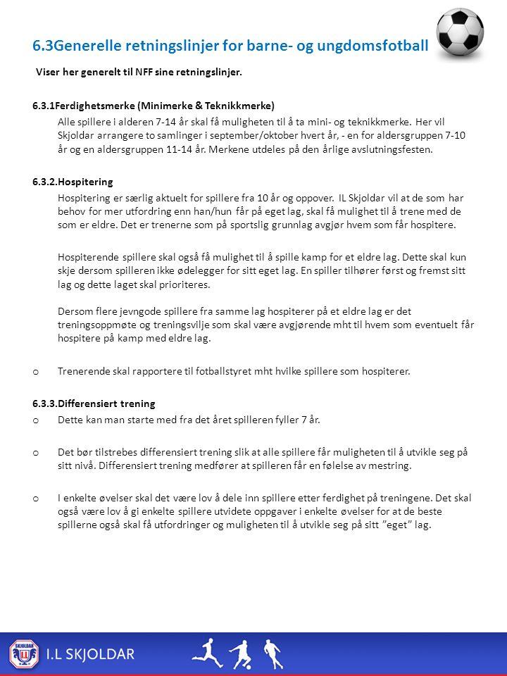 6.3Generelle retningslinjer for barne- og ungdomsfotballen : Viser her generelt til NFF sine retningslinjer. 6.3.1Ferdighetsmerke (Minimerke & Teknikk