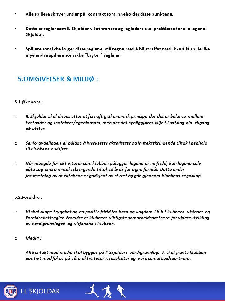 Alle spillere skriver under på kontrakt som inneholder disse punktene. Dette er regler som IL Skjoldar vil at trenere og lagledere skal praktisere for
