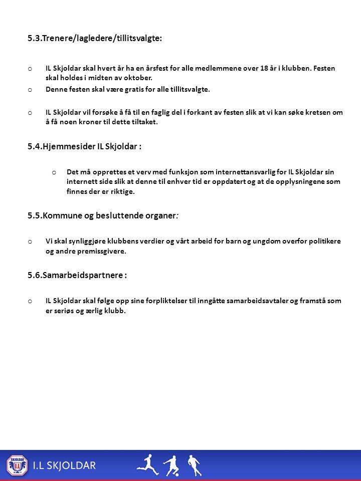 5.3.Trenere/lagledere/tillitsvalgte: o IL Skjoldar skal hvert år ha en årsfest for alle medlemmene over 18 år i klubben.