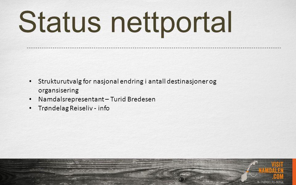 Status nettportal Strukturutvalg for nasjonal endring i antall destinasjoner og organsisering Namdalsrepresentant – Turid Bredesen Trøndelag Reiseliv