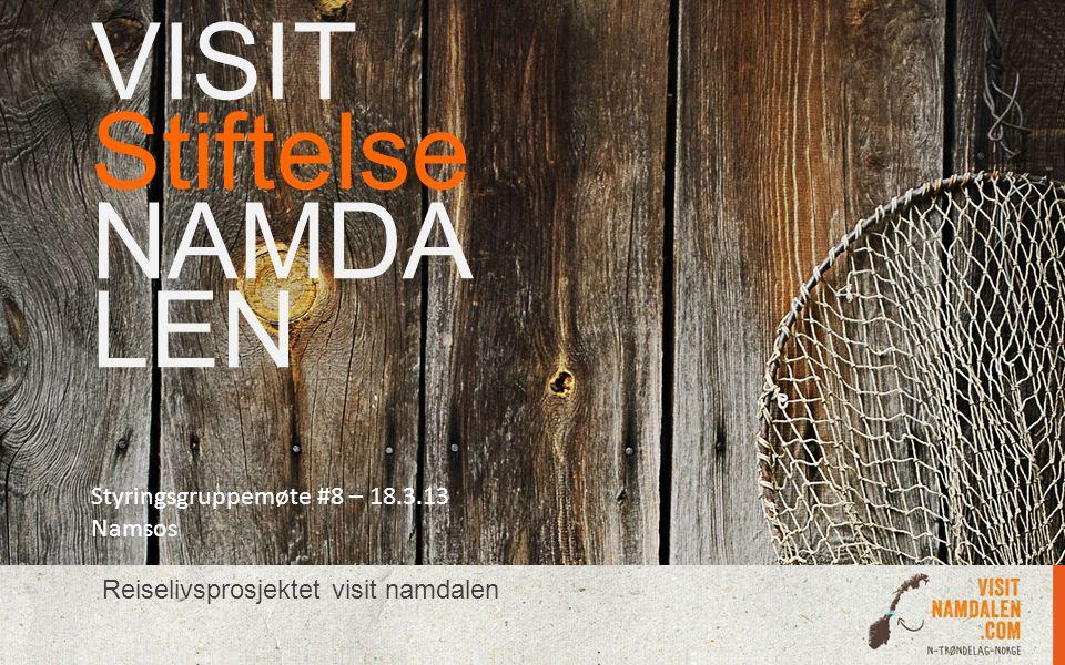 VISIT Stiftelse NAMDA LEN Reiselivsprosjektet visit namdalen Styringsgruppemøte #8 – 18.3.13 Namsos