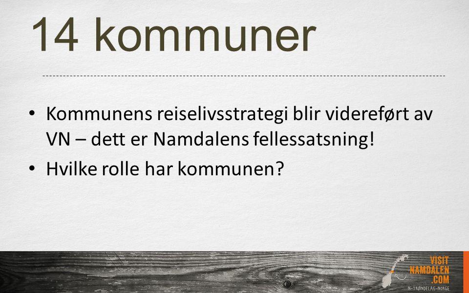 14 kommuner Kommunens reiselivsstrategi blir videreført av VN – dett er Namdalens fellessatsning! Hvilke rolle har kommunen?