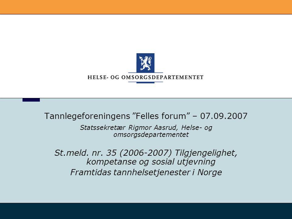 Tannlegeforeningens Felles forum – 07.09.2007 Statssekretær Rigmor Aasrud, Helse- og omsorgsdepartementet St.meld.