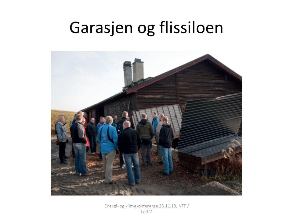 Garasjen og flissiloen Energi- og klimakonferanse 25.11.13, VFF / Leif V