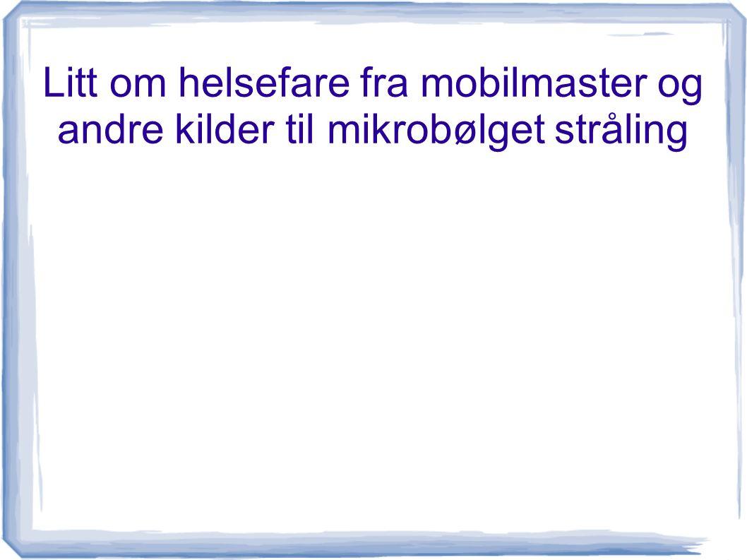 Litt om helsefare fra mobilmaster og andre kilder til mikrobølget stråling