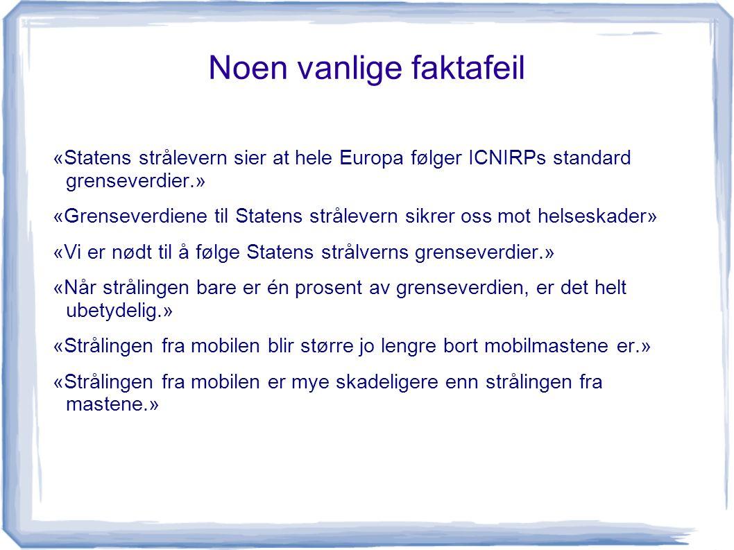 Noen vanlige faktafeil «Statens strålevern sier at hele Europa følger ICNIRPs standard grenseverdier.» «Grenseverdiene til Statens strålevern sikrer oss mot helseskader» «Vi er nødt til å følge Statens strålverns grenseverdier.» «Når strålingen bare er én prosent av grenseverdien, er det helt ubetydelig.» «Strålingen fra mobilen blir større jo lengre bort mobilmastene er.» «Strålingen fra mobilen er mye skadeligere enn strålingen fra mastene.»